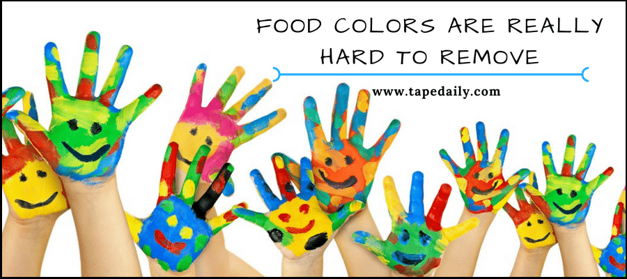 Food colors are really hard to remove