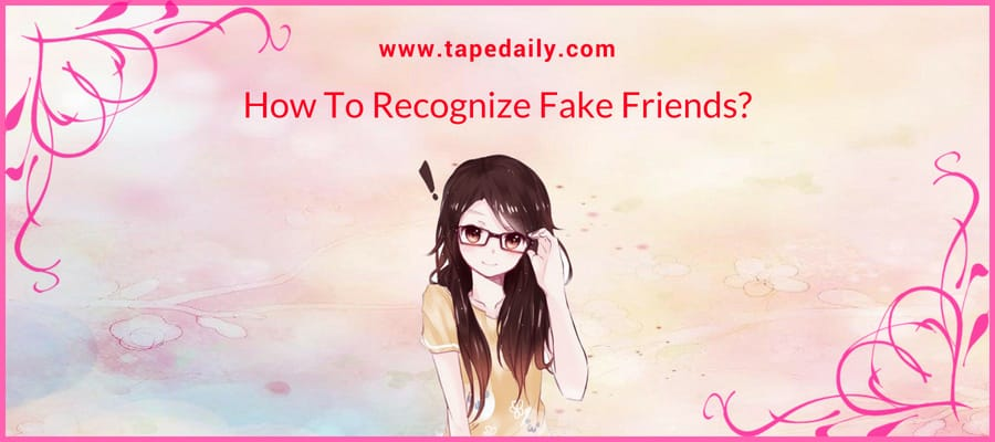How To Recognize Fake Friends