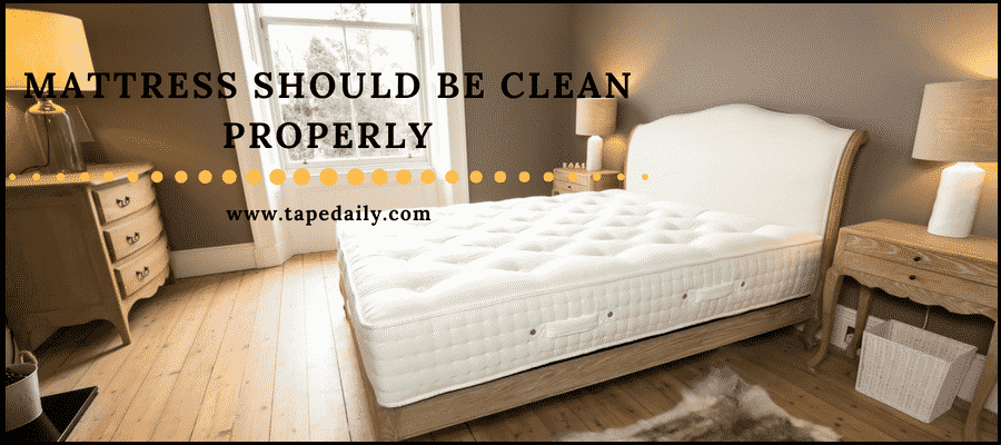 Mattress should be clean properly