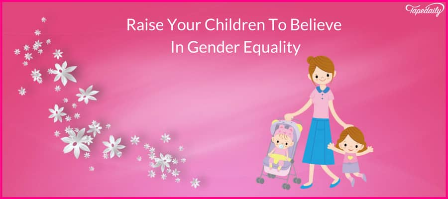 Raise Your Children To Believe In Gender Equality