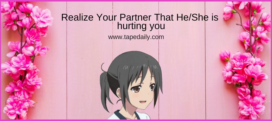 Realize Your Partner That HeShe is Hurting You