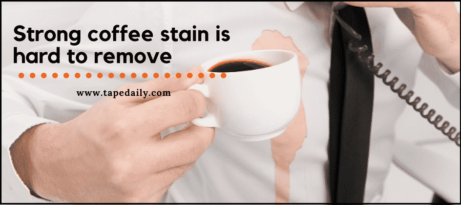 Strong coffee stain is hard to remove