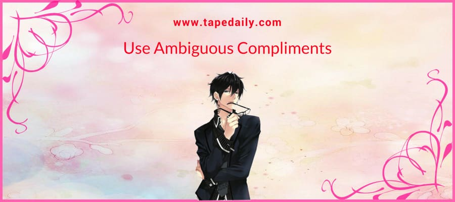 Use Ambiguous Compliments