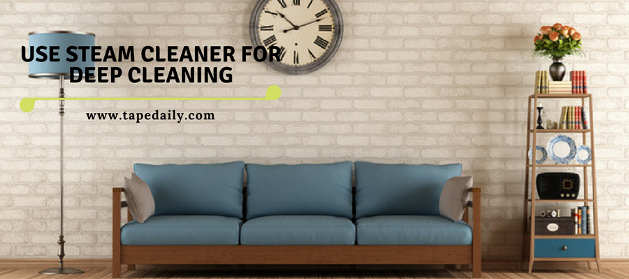 Use steam cleaner for deep cleaning