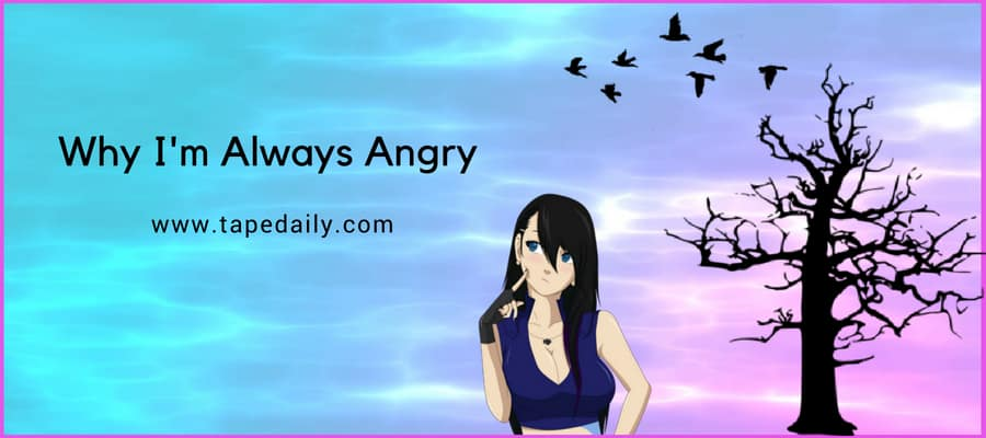 Why I'm Always Angry - Find The Answer