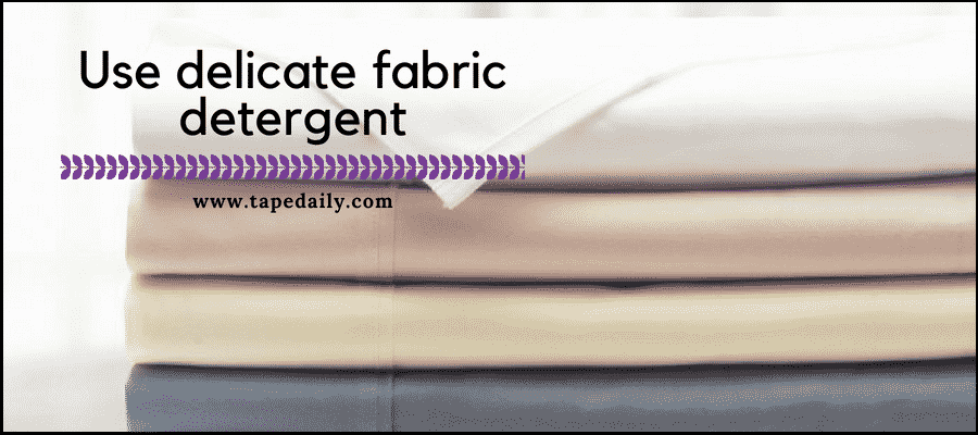 use delicate fabric detergent