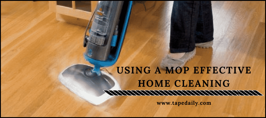 using a mop for effective home cleaning