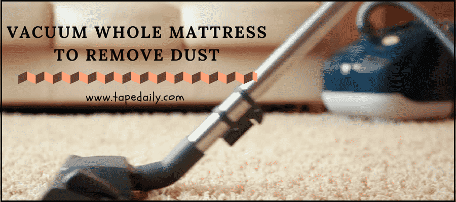 vacuum whole mattress to remove dust