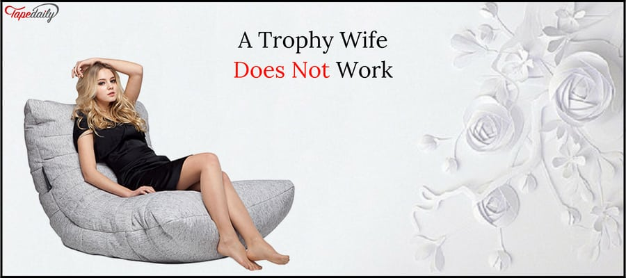 A Trophy Wife Does Not Work