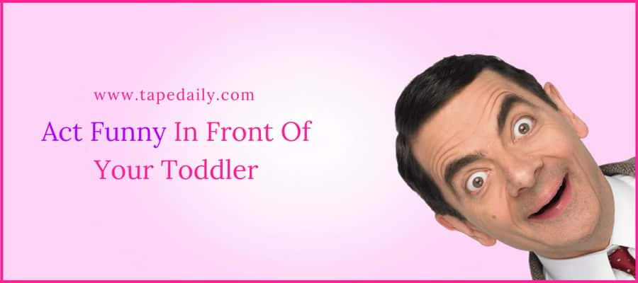 Act Funny In Front Of Your Toddler