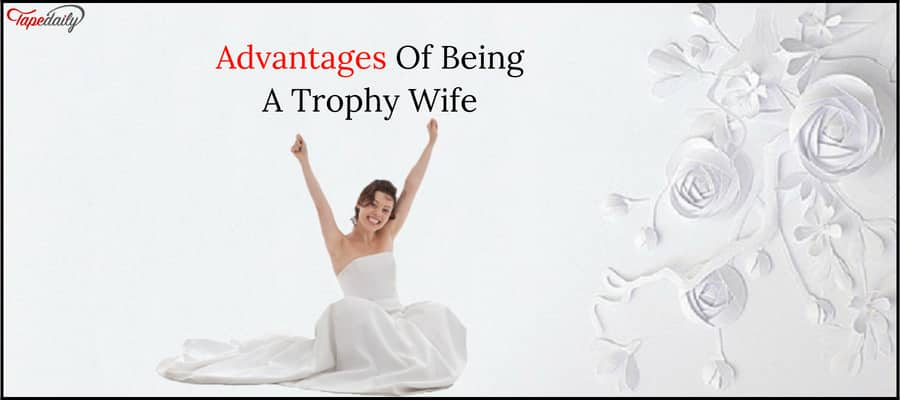 Advantages Of Being A Trophy Wife