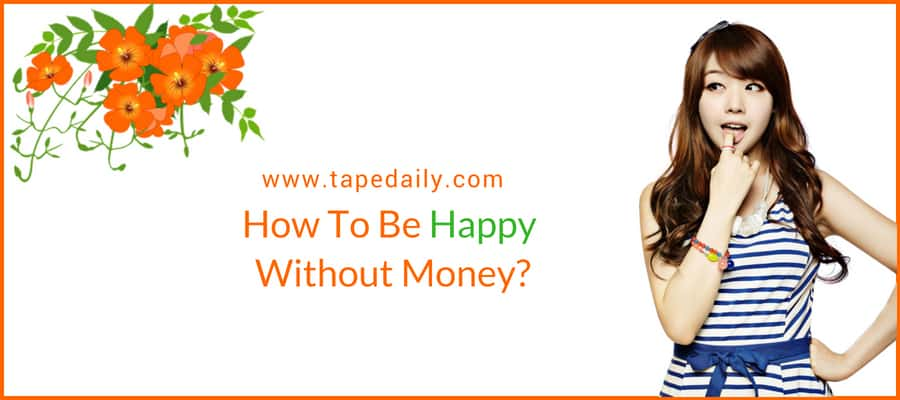 How To Be Happy Without Money