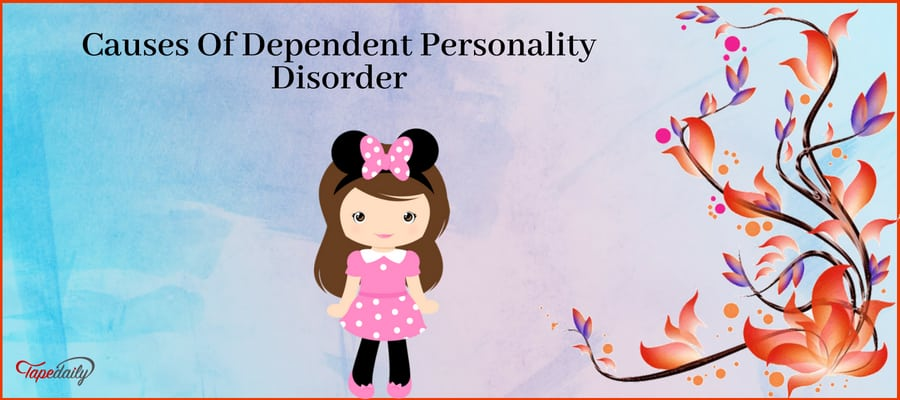 Causes Of Dependent Personality Disorder
