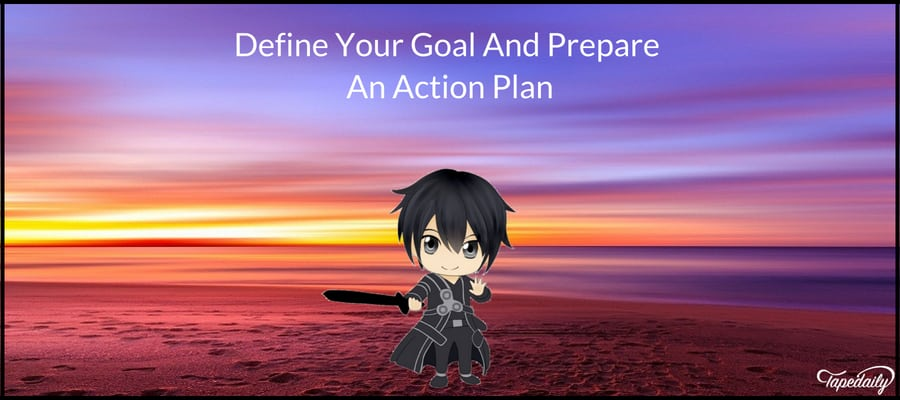 Define Your Goal And Prepare An Action Plan