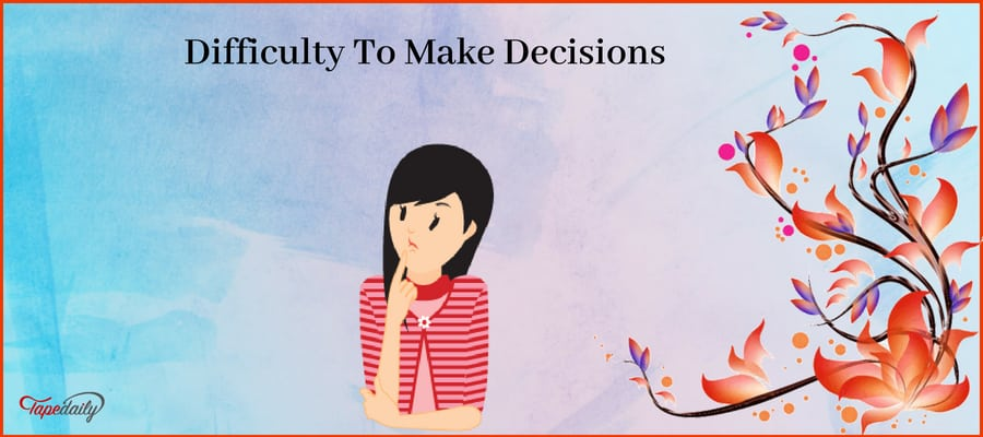 Difficulty To Make Decisions