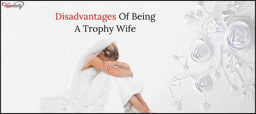 Disadvantages Of Being A Trophy Wife