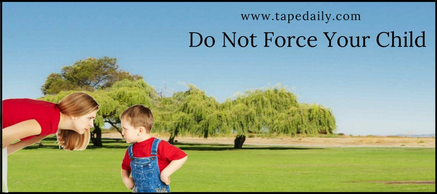 Do Not Force Your Child