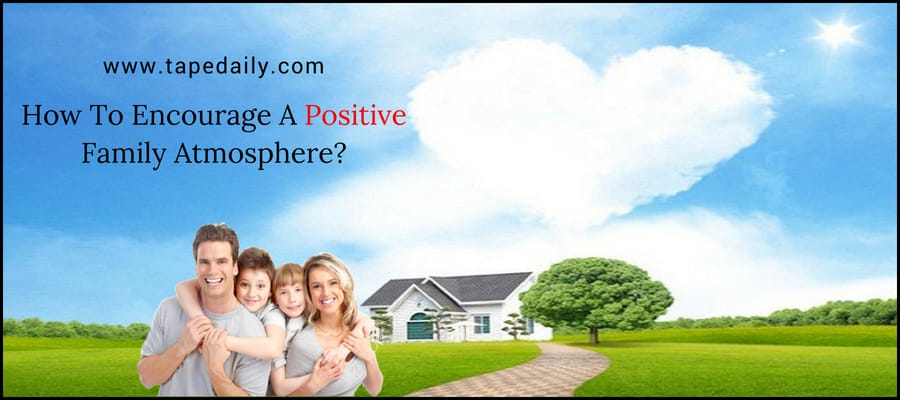 Encourage A Positive Family Atmosphere