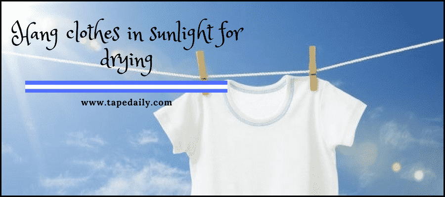 Hang clothes in sunlight for drying