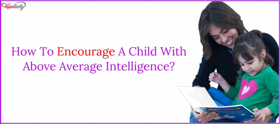 How To Encourage A Child With Above Average Intelligence