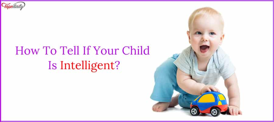 How To Tell If Your Child Is Intelligent