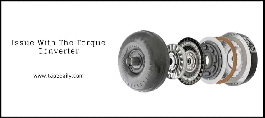 Issue With The Torque Converter