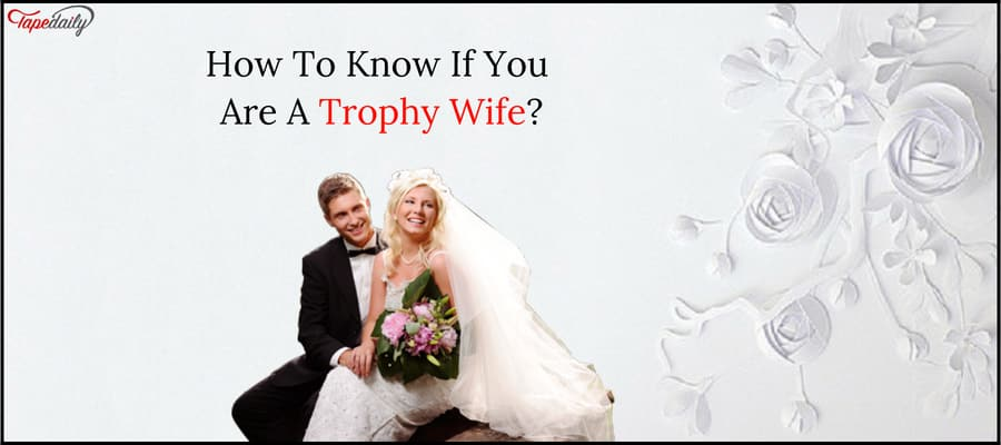 Know If You Are A Trophy Wife