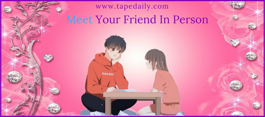 Meet Your Friend In Person