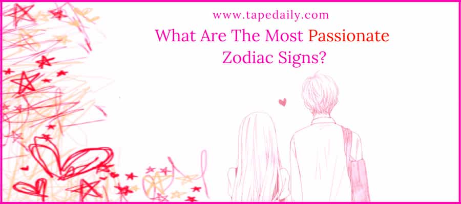 Most Passionate Zodiac Signs