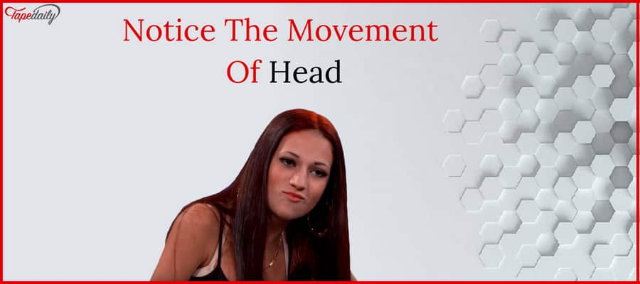 Notice The Movement Of Head