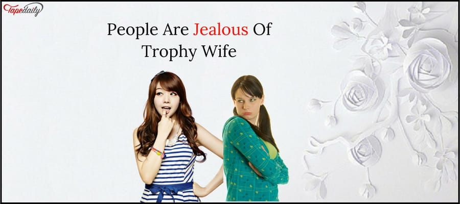 People Are Jealous Of Trophy Wife