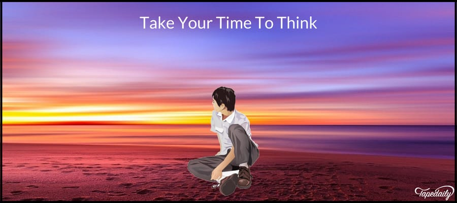 Take Your Time To Think