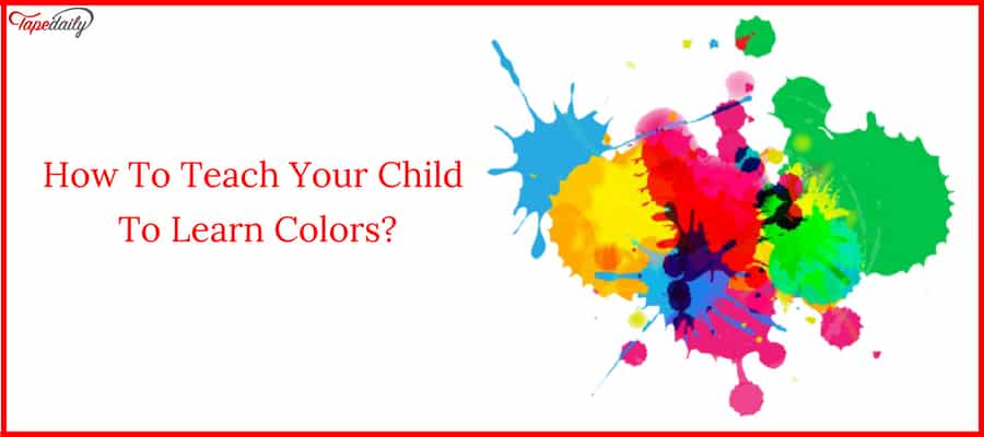 Teach Your Child To Learn Colors