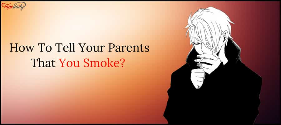 Tell Your Parents That You Smoke