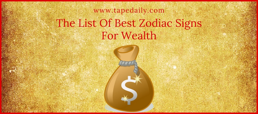 The List Of Best Zodiac Signs For Wealth