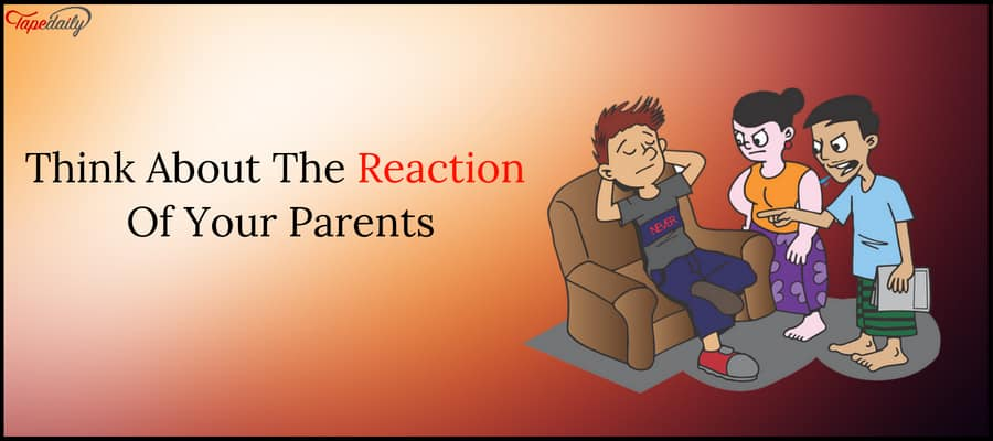 Think About The Reaction Of Your Parents