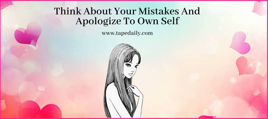 Think About Your Mistakes And Apologize To Own Self