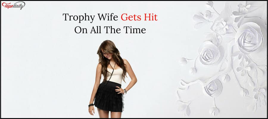 Trophy Wife Gets Hit On All The Time
