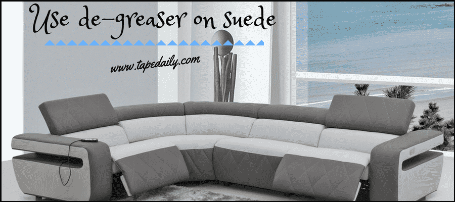 Use de-greaser on suede