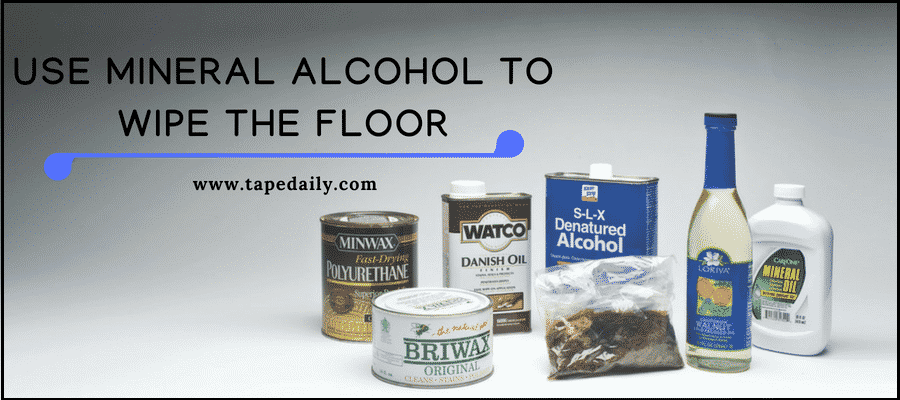 Use mineral alcohol to wipe the floor