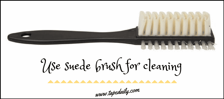 Use suede brush for cleaning