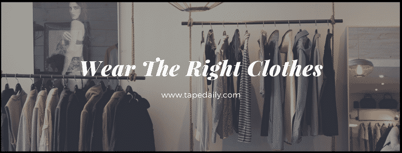 Wear The Right Clothes