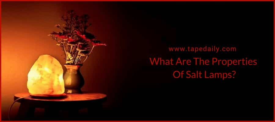 What Are The Properties Of Salt Lamps