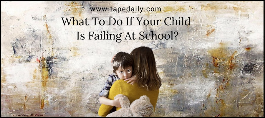 What To Do If Your Child Is Failing At School