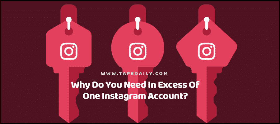 Why Do You Need In Excess Of One Instagram Account