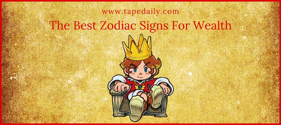 The Best Zodiac Signs For Wealth