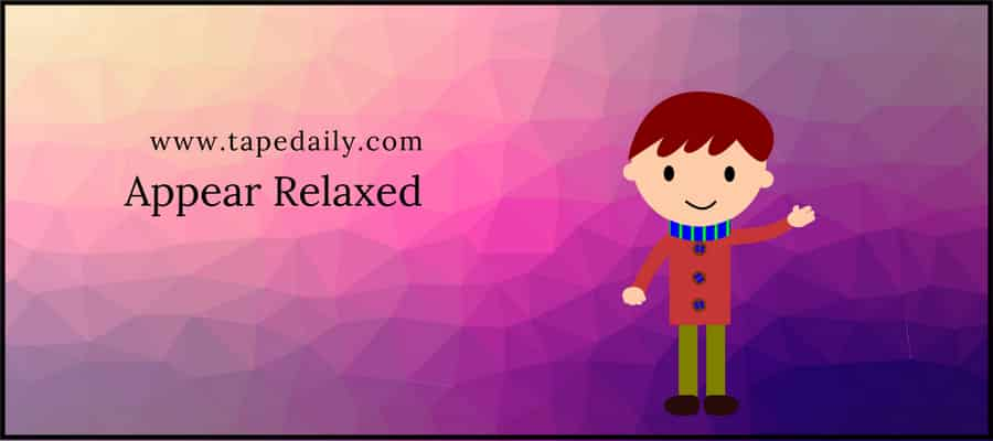 Appear Relaxed