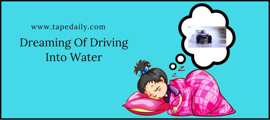 Dreaming Of Driving Into Water
