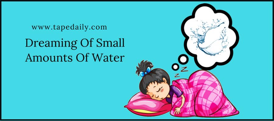 Dreaming Of Small Amounts Of Water