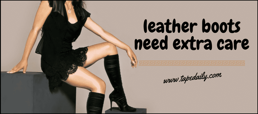 Leather boots need extra care